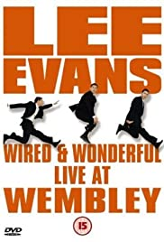 Lee Evans: Wired and Wonderful - Live at Wembley (2002) Poster - Movie Forum, Cast, Reviews