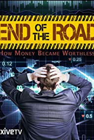 End of the Road: How Money Became Worthless (2012)