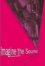 Imagine the Sound (2007) Poster - Movie Forum, Cast, Reviews