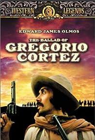 Primary photo for The Ballad of Gregorio Cortez