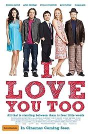 I Love You Too(2010) Poster - Movie Forum, Cast, Reviews