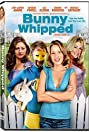 Bunny Whipped (2007) Poster