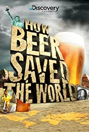 How Beer Saved the World (2011) Poster - Movie Forum, Cast, Reviews