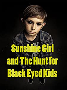 Movie downloads unlimited Sunshine Girl and the Hunt for Black Eyed Kids by Mitchell Slan [BRRip]