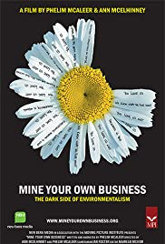 Mine Your Own Business: The Dark Side of Environmentalism Poster