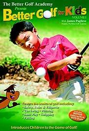 The Better Golf Academy Presents Better Golf For Kids Volume I
