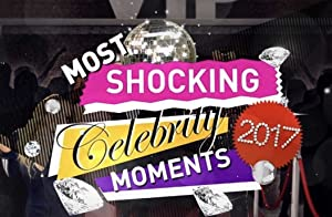 Most Shocking Celebrity Moments 2017