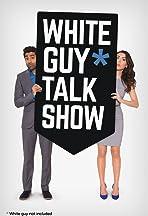 White Guy Talk Show