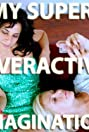 My Super-Overactive Imagination (2013) Poster