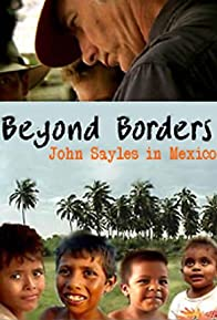Primary photo for Beyond Borders: John Sayles in Mexico