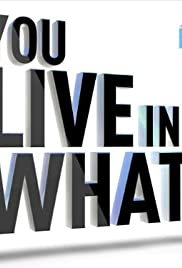 You Live in What? Poster