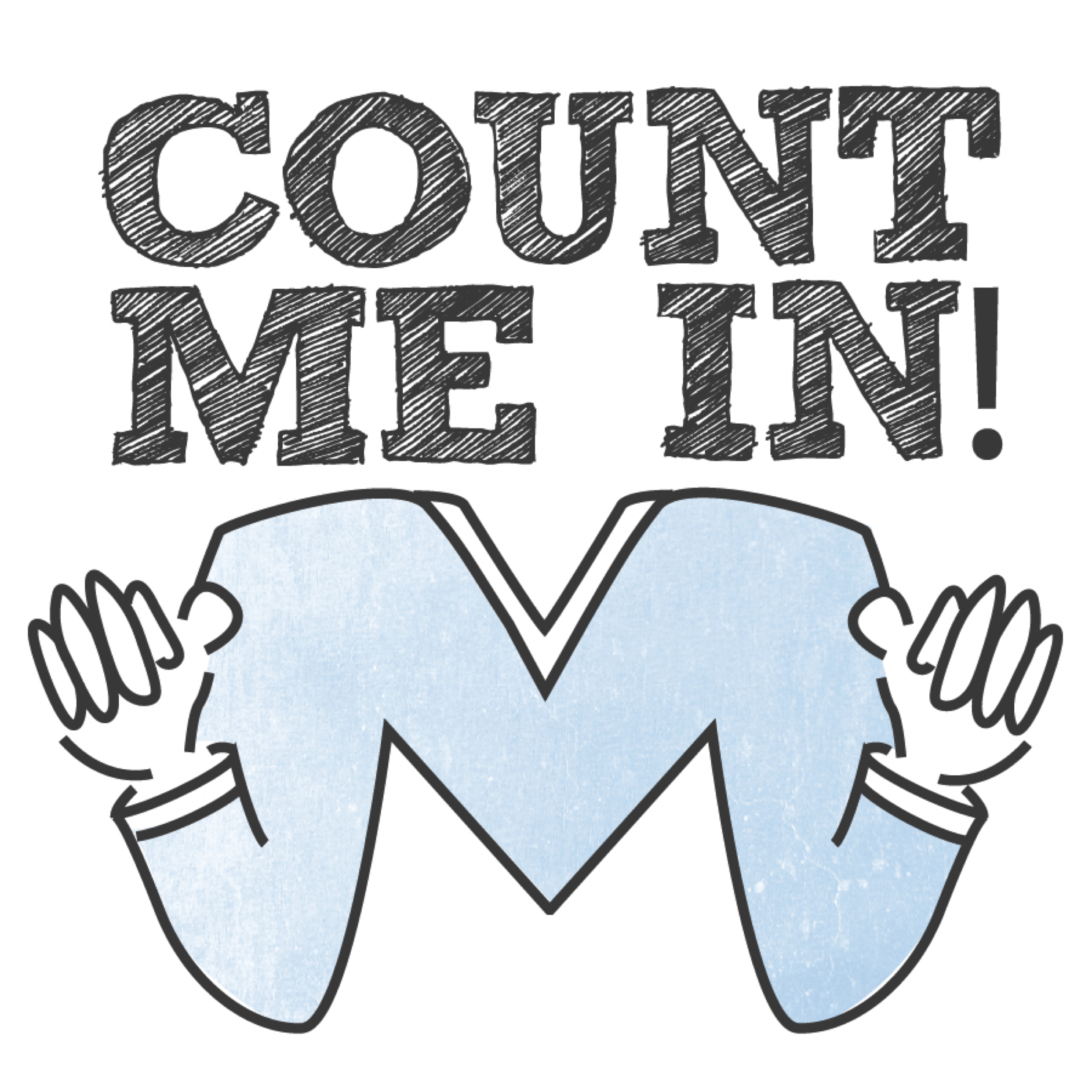 count me in Count me insports include me in your activity -we`ll go snowboarding this weekend, who wants to join.
