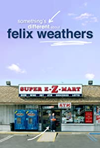 Official movie trailer downloads Something's Different About Felix Weathers by none [2k]