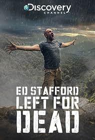 Ed Stafford: Left For Dead (2017)