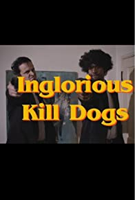 Primary photo for Inglorious Kill Dogs