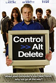 Control Alt Delete (2008) Poster - Movie Forum, Cast, Reviews