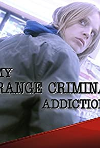Primary photo for My Strange Criminal Addiction