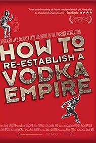 How to Re-Establish a Vodka Empire (2012)