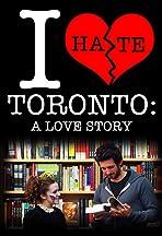 I Hate Toronto: A Love Story