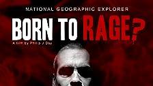 Born to Rage?