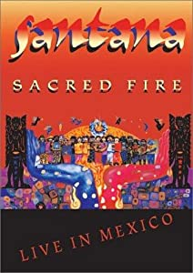 Santana: Sacred Fire Live in Mexico USA