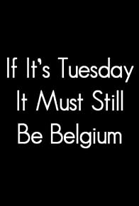 Primary photo for If It's Tuesday, It Still Must Be Belgium