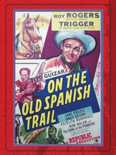 Roy Rogers, Andy Devine, Tito Guízar, and Trigger in On the Old Spanish Trail (1947)
