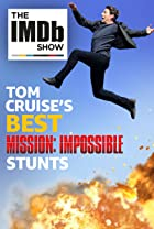S2.E31 - IMDbrief: Tom Cruise's Best 'Mission: Impossible' Stunts