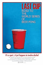 Last Cup: Road to the World Series of Beer Pong Poster