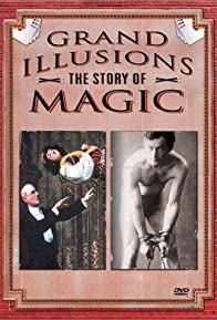 Primary photo for Grand Illusions: The Story of Magic