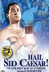 Primary photo for Hail Sid Caesar! The Golden Age of Comedy