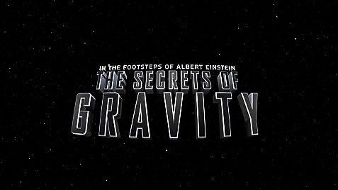 The Secrets Of Gravity In The Footsteps Of Albert Einstein 2016