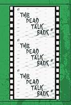 The Dead Talk Back
