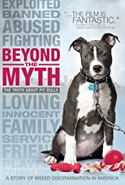 Beyond the Myth: A Film About Pit Bulls and Breed Discrimination (2010) Poster - Movie Forum, Cast, Reviews