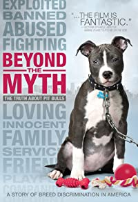Primary photo for Beyond the Myth: A Film About Pit Bulls and Breed Discrimination