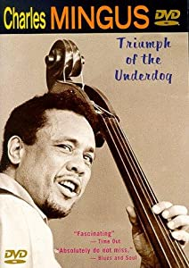 Charles Mingus: Triumph of the Underdog none