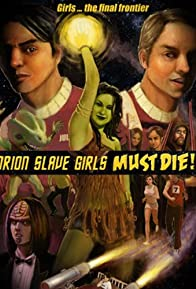 Primary photo for Orion Slave Girls Must Die!!!
