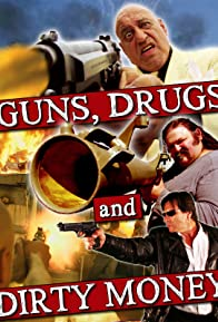 Primary photo for Guns, Drugs and Dirty Money