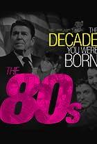 The Decade You Were Born: The 1980's