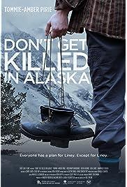 Don't Get Killed in Alaska (2014) filme kostenlos