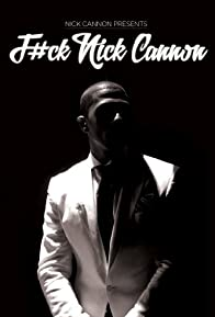 Primary photo for Nick Cannon: F#Ck Nick Cannon