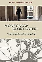 Money Now, Glory Later