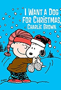 Primary photo for I Want a Dog for Christmas, Charlie Brown