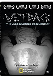 Wetback: The Undocumented Documentary(2005) Poster - Movie Forum, Cast, Reviews