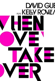 David Guetta Feat. Kelly Rowland: When Love Takes Over Poster