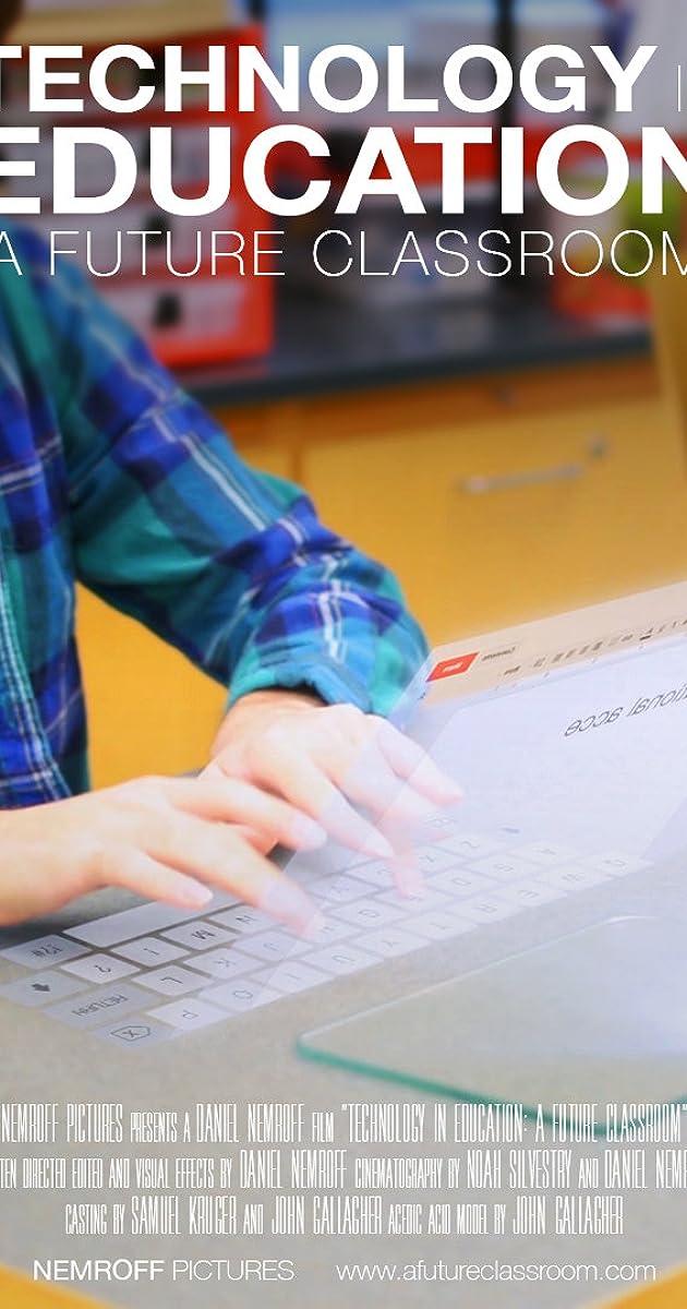 Technology in Education: A Future Classroom (2014) - IMDb