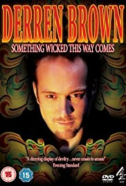 Derren Brown: Something Wicked This Way Comes(2006) Poster - TV Show Forum, Cast, Reviews