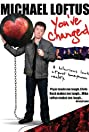 Michael Loftus: You've Changed (2009) Poster