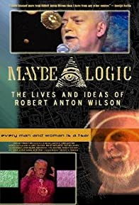 Primary photo for Maybe Logic: The Lives and Ideas of Robert Anton Wilson