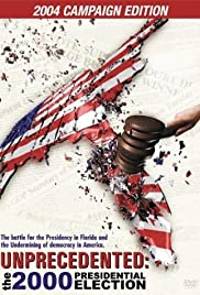 Unprecedented: The 2000 Presidential Election (2002) Poster - Movie Forum, Cast, Reviews